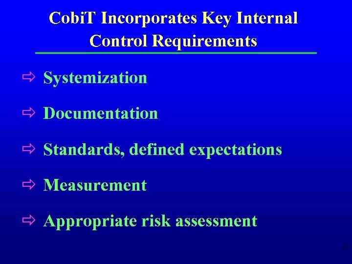 Cobi. T Incorporates Key Internal Control Requirements ð Systemization ð Documentation ð Standards, defined