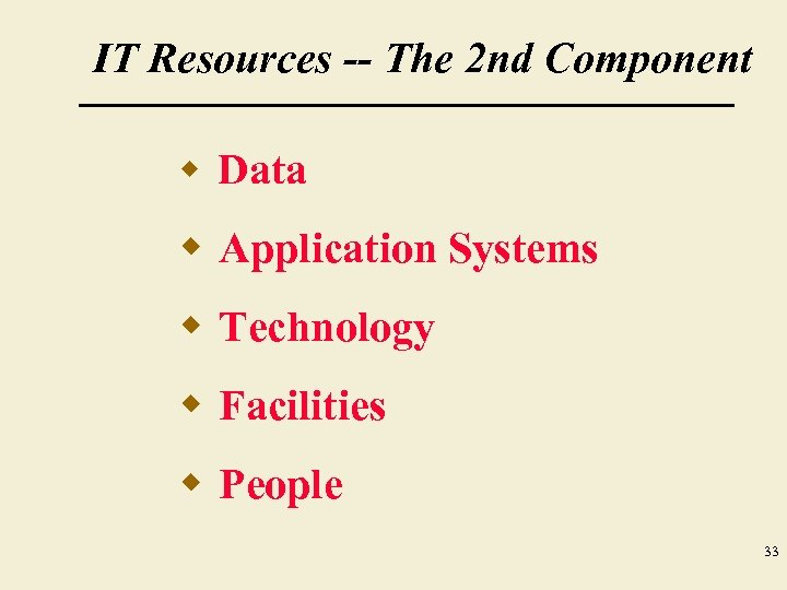 IT Resources -- The 2 nd Component w Data w Application Systems w Technology