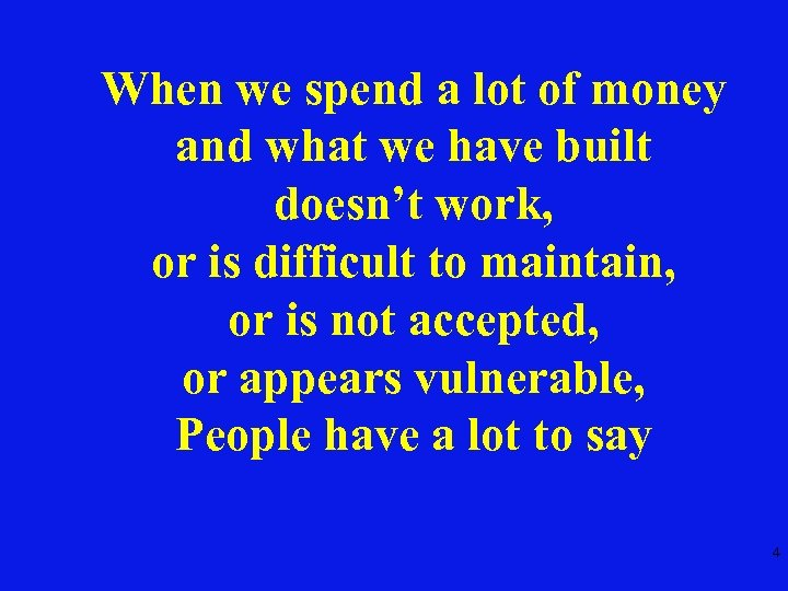 When we spend a lot of money and what we have built doesn't work,