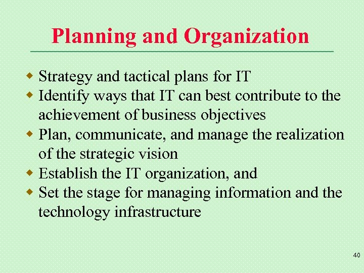 Planning and Organization w Strategy and tactical plans for IT w Identify ways that