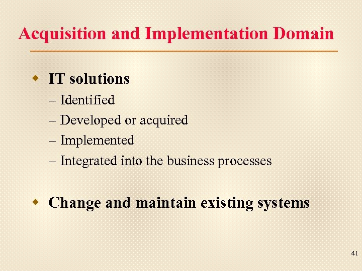 Acquisition and Implementation Domain w IT solutions – – Identified Developed or acquired Implemented