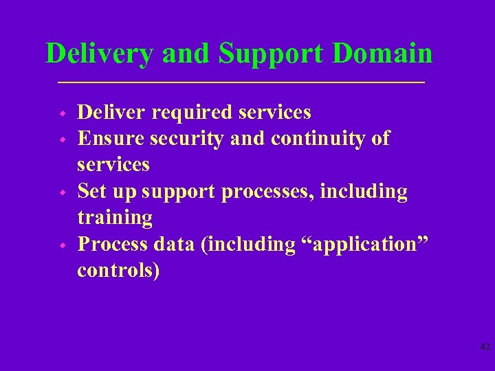 Delivery and Support Domain w w Deliver required services Ensure security and continuity of