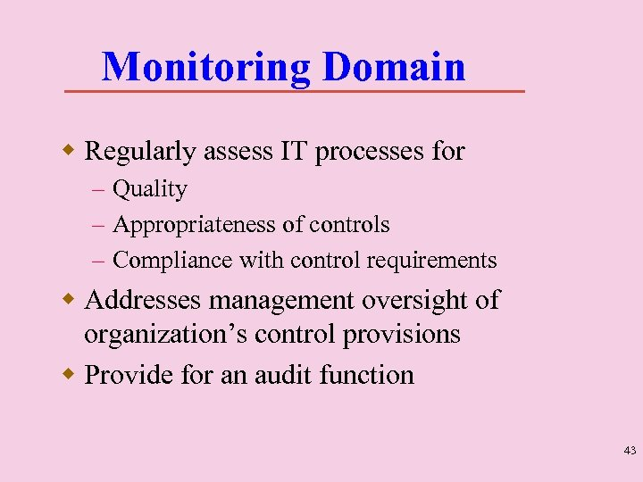 Monitoring Domain w Regularly assess IT processes for – Quality – Appropriateness of controls