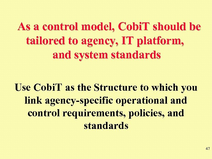 As a control model, Cobi. T should be tailored to agency, IT platform, and