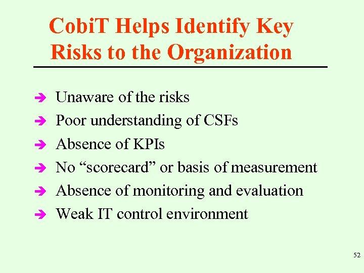 Cobi. T Helps Identify Key Risks to the Organization è è è Unaware of