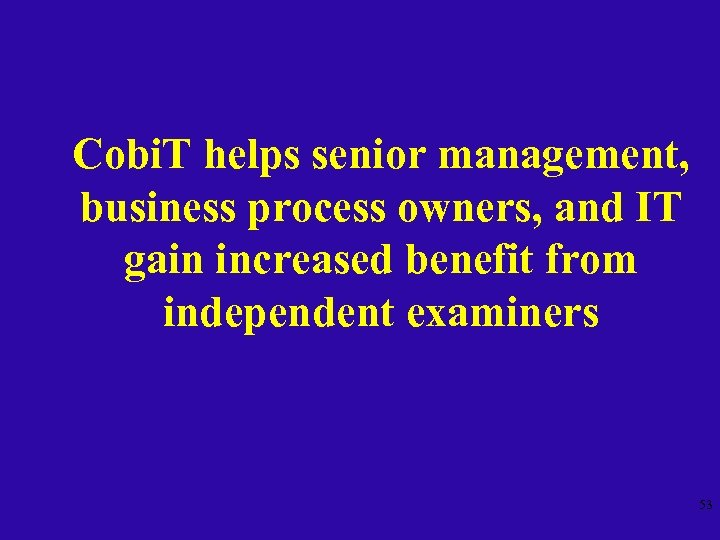 Cobi. T helps senior management, business process owners, and IT gain increased benefit from
