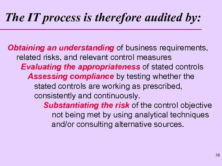 The IT process is therefore audited by: Obtaining an understanding of business requirements, related