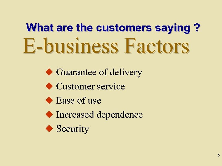 What are the customers saying ? E-business Factors u Guarantee of delivery u Customer