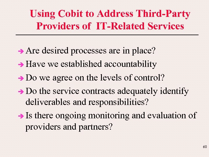 Using Cobit to Address Third-Party Providers of IT-Related Services è Are desired processes are
