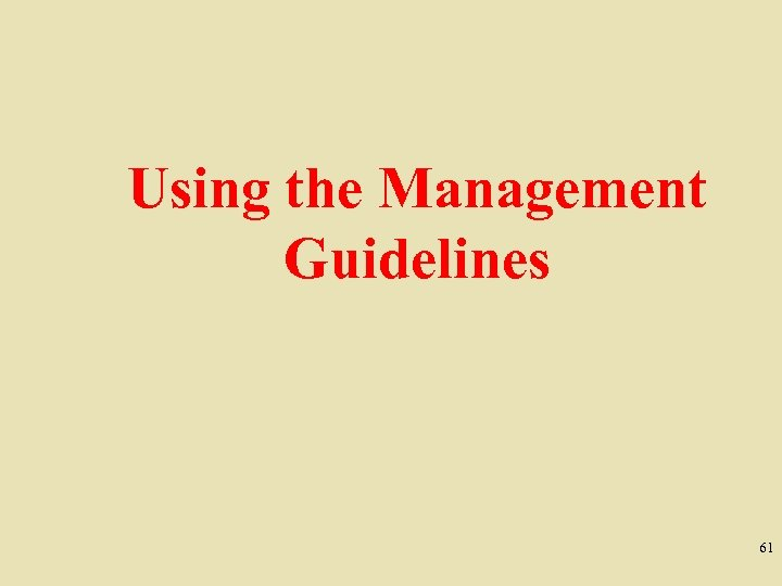 Using the Management Guidelines 61