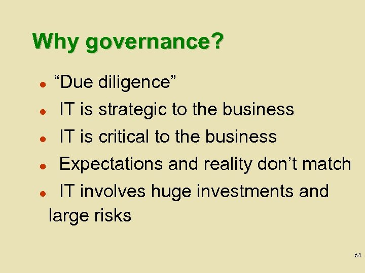 """Why governance? l """"Due diligence"""" IT is strategic to the business l IT is"""