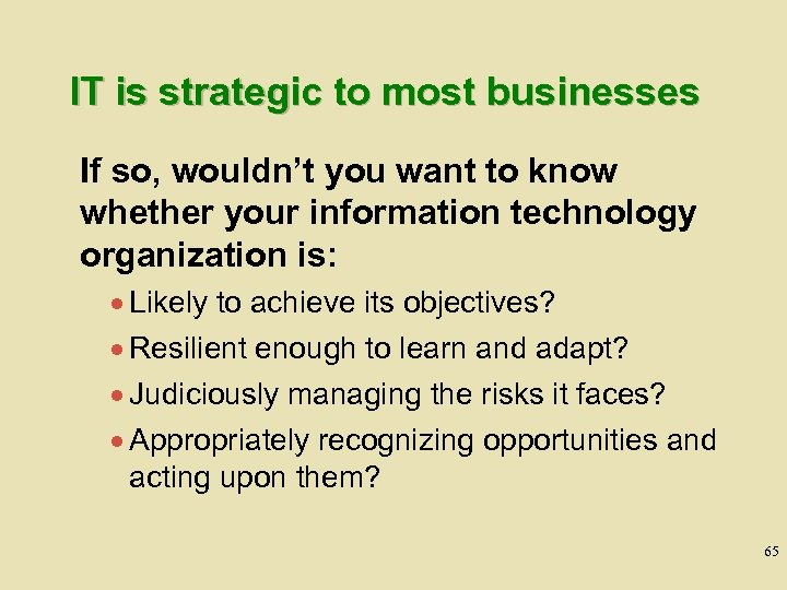 IT is strategic to most businesses If so, wouldn't you want to know whether