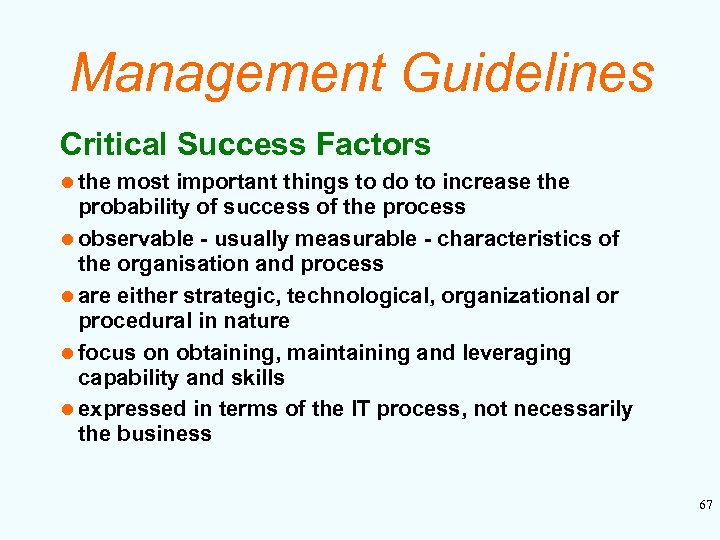 Management Guidelines Critical Success Factors l the most important things to do to increase