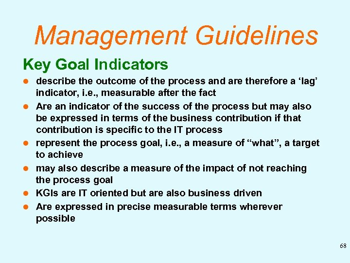 Management Guidelines Key Goal Indicators l l l describe the outcome of the process