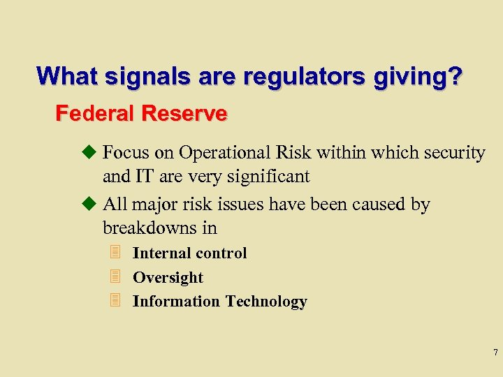 What signals are regulators giving? Federal Reserve u Focus on Operational Risk within which
