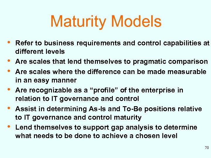 Maturity Models • • • Refer to business requirements and control capabilities at different