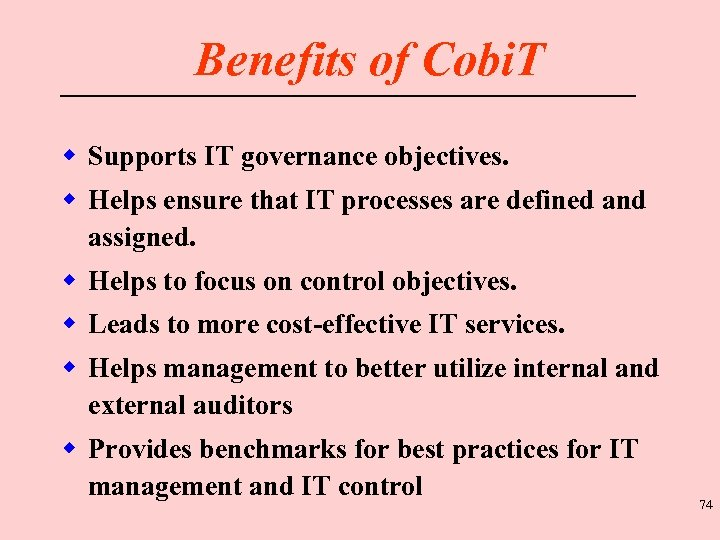 Benefits of Cobi. T w Supports IT governance objectives. w Helps ensure that IT