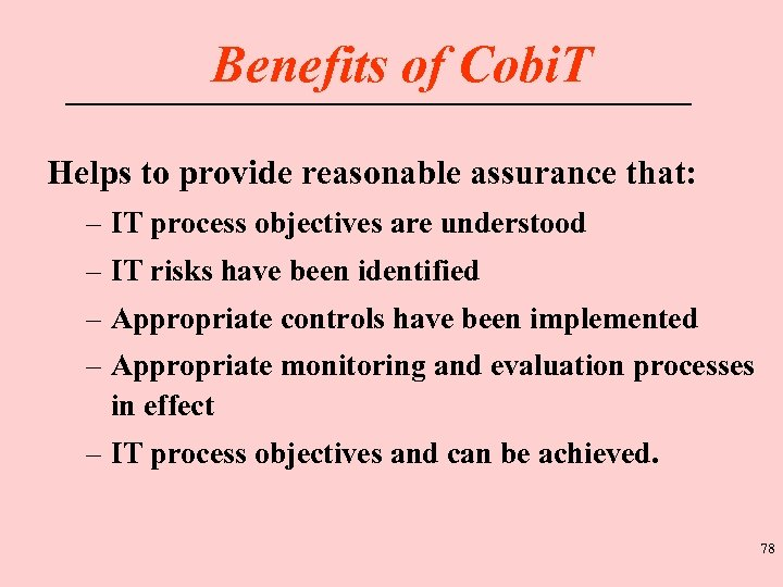 Benefits of Cobi. T Helps to provide reasonable assurance that: – IT process objectives