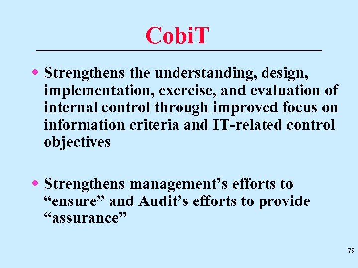 Cobi. T w Strengthens the understanding, design, implementation, exercise, and evaluation of internal control