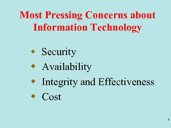 Most Pressing Concerns about Information Technology w Security w Availability w Integrity and Effectiveness