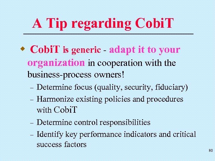 A Tip regarding Cobi. T w Cobi. T is generic - adapt it to