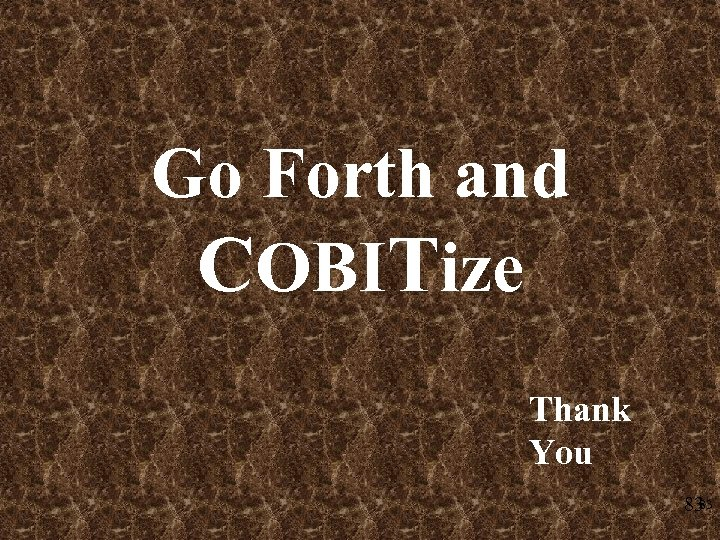 Go Forth and COBITize Thank You 83 83