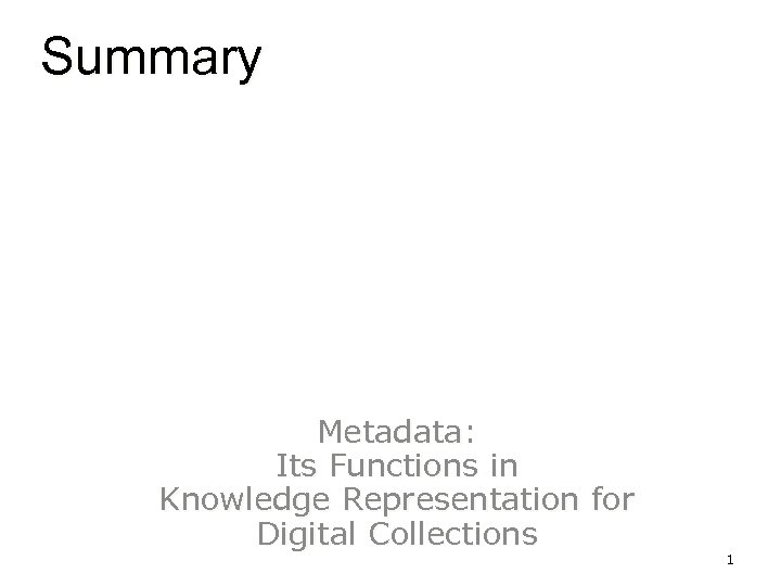 Summary Metadata: Its Functions in Knowledge Representation for Digital Collections 1