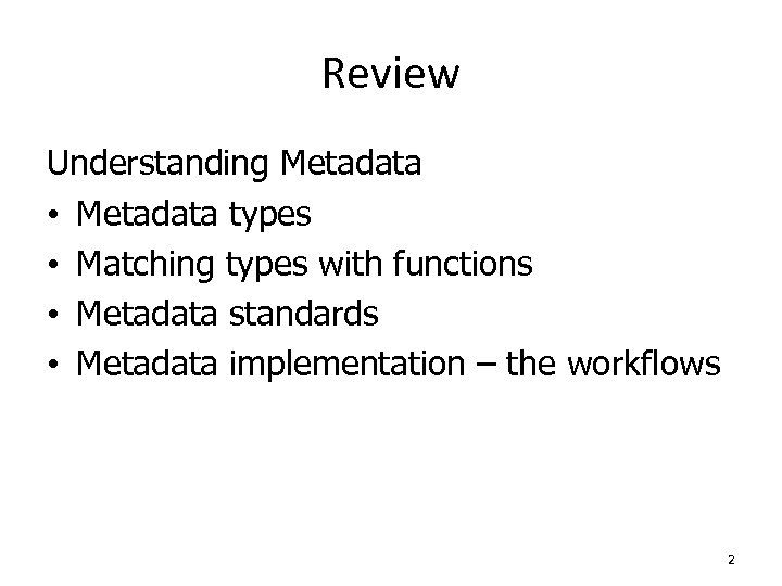 Review Understanding Metadata • Metadata types • Matching types with functions • Metadata standards