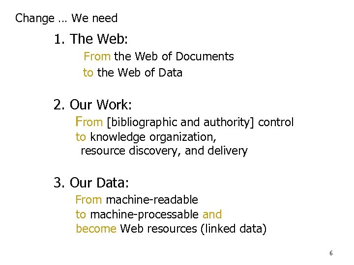 Change … We need 1. The Web: From the Web of Documents to the