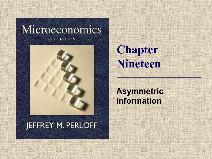 Chapter Nineteen Asymmetric Information