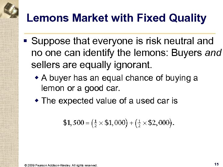 Lemons Market with Fixed Quality § Suppose that everyone is risk neutral and no