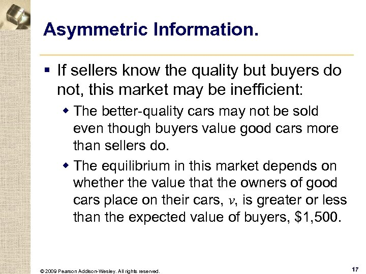 Asymmetric Information. § If sellers know the quality but buyers do not, this market