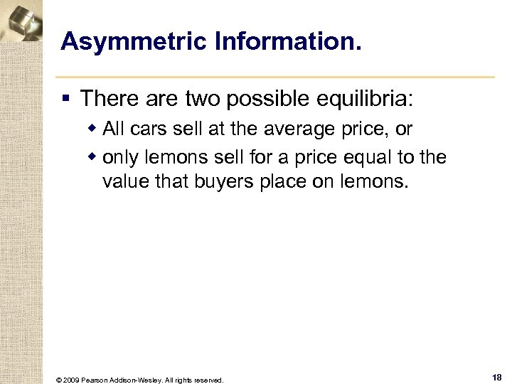 Asymmetric Information. § There are two possible equilibria: w All cars sell at the