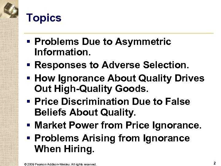 Topics § Problems Due to Asymmetric Information. § Responses to Adverse Selection. § How