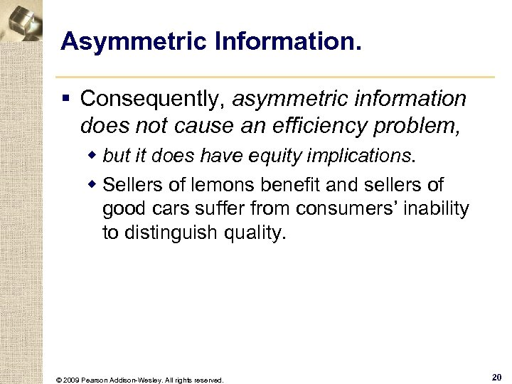 Asymmetric Information. § Consequently, asymmetric information does not cause an efficiency problem, w but