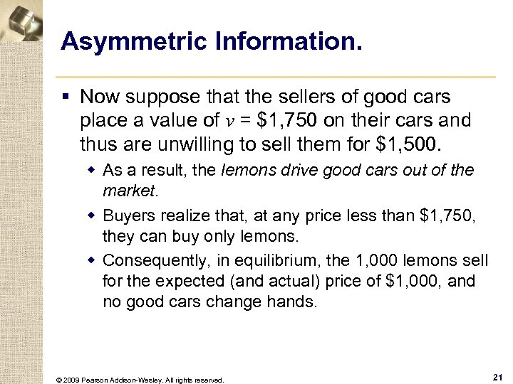 Asymmetric Information. § Now suppose that the sellers of good cars place a value
