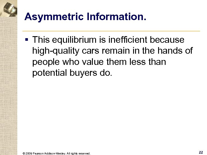 Asymmetric Information. § This equilibrium is inefficient because high-quality cars remain in the hands
