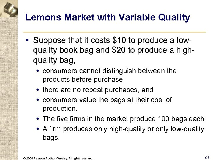 Lemons Market with Variable Quality § Suppose that it costs $10 to produce a