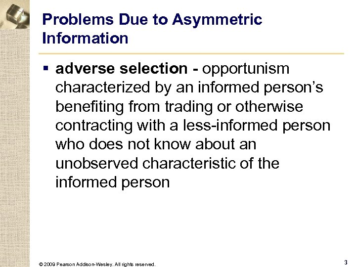 Problems Due to Asymmetric Information § adverse selection - opportunism characterized by an informed