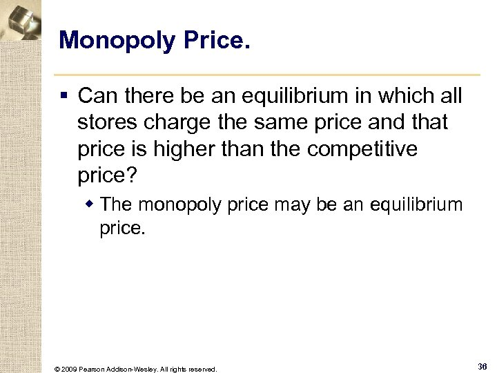 Monopoly Price. § Can there be an equilibrium in which all stores charge the