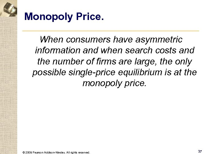 Monopoly Price. When consumers have asymmetric information and when search costs and the number