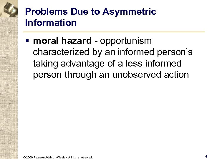 Problems Due to Asymmetric Information § moral hazard - opportunism characterized by an informed