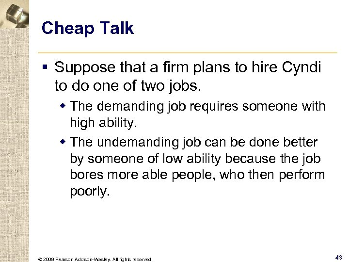 Cheap Talk § Suppose that a firm plans to hire Cyndi to do one