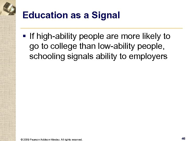 Education as a Signal § If high-ability people are more likely to go to