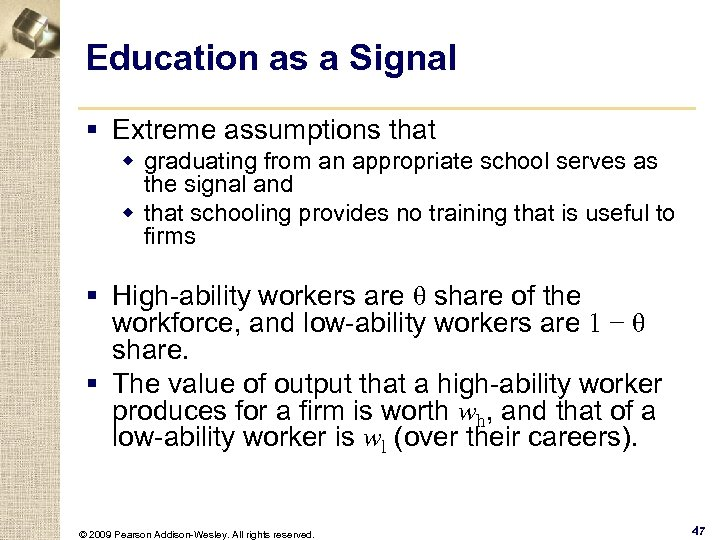 Education as a Signal § Extreme assumptions that w graduating from an appropriate school