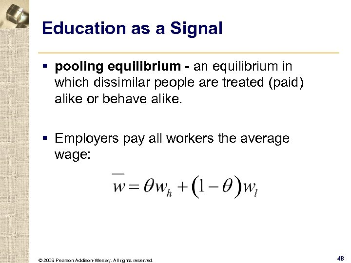 Education as a Signal § pooling equilibrium - an equilibrium in which dissimilar people