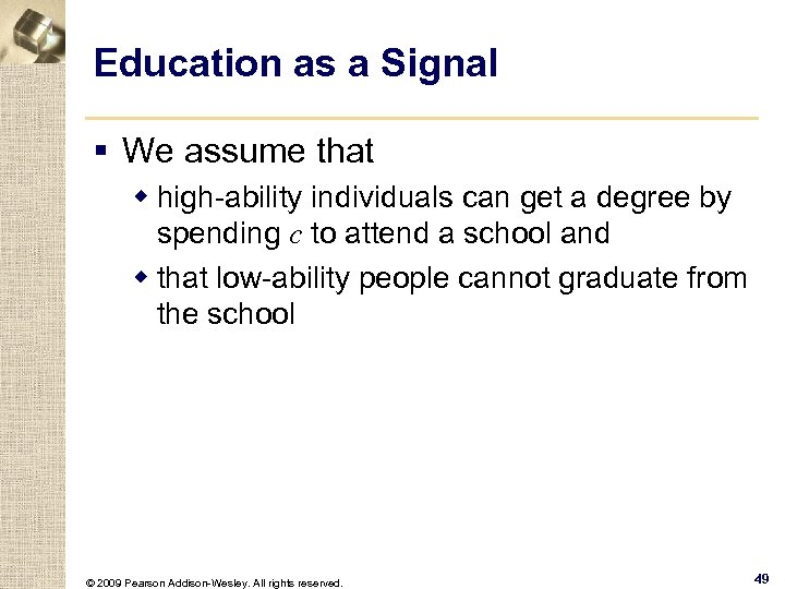Education as a Signal § We assume that w high-ability individuals can get a