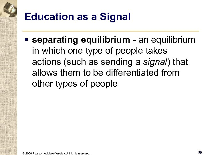 Education as a Signal § separating equilibrium - an equilibrium in which one type