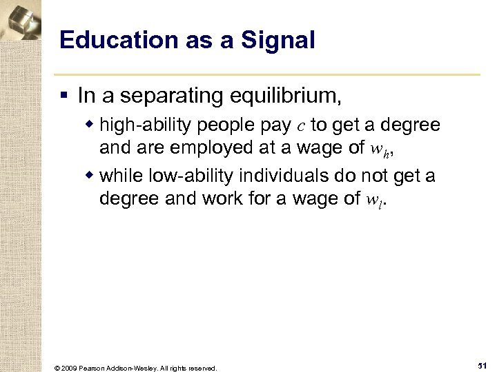 Education as a Signal § In a separating equilibrium, w high-ability people pay c