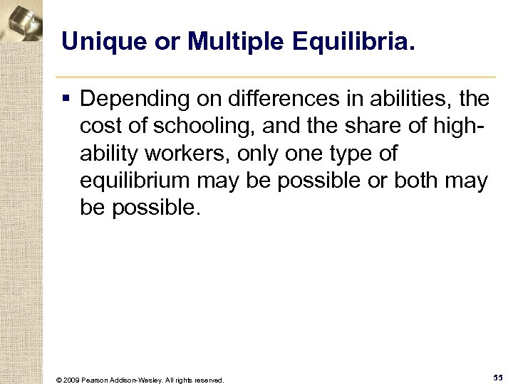 Unique or Multiple Equilibria. § Depending on differences in abilities, the cost of schooling,